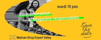 Matinée Consommation et Magasins responsables -Shop Expert Valley 15 juin 2021